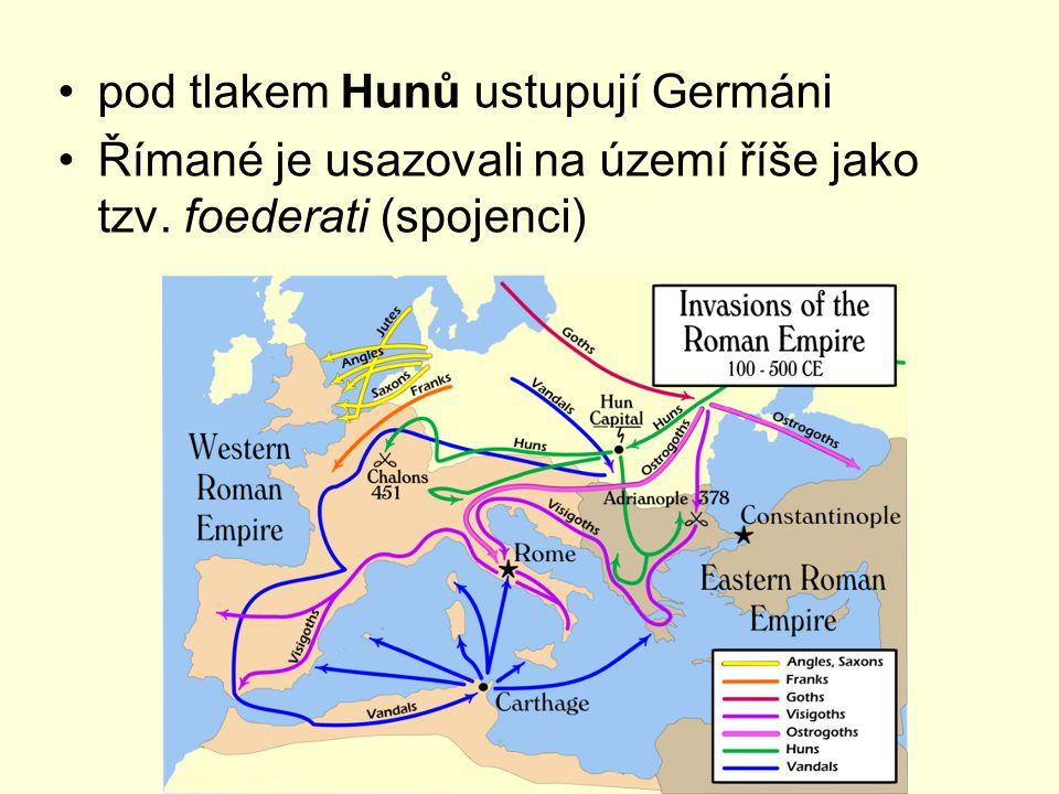 pod tlakem Hunů ustupují Germáni Římané je usazovali na území říše jako tzv. foederati (spojenci)