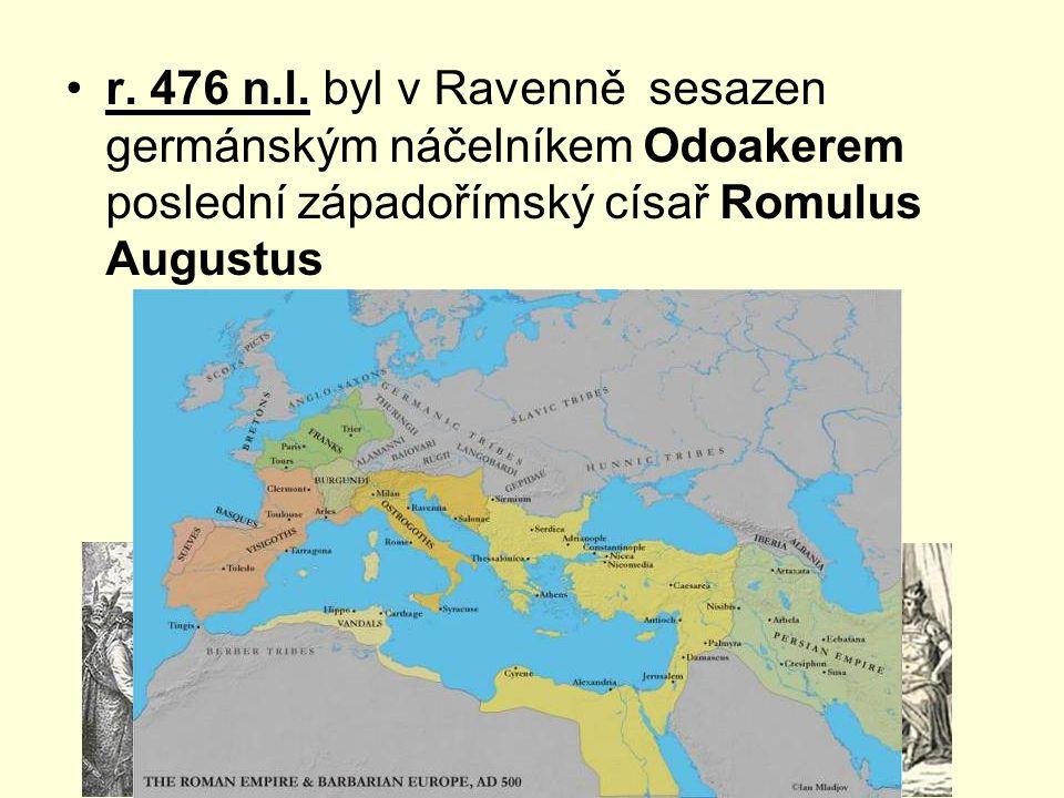 r. 476 n.l. byl v Ravenně sesazen germánským náčelníkem Odoakerem poslední západořímský císař Romulus Augustus