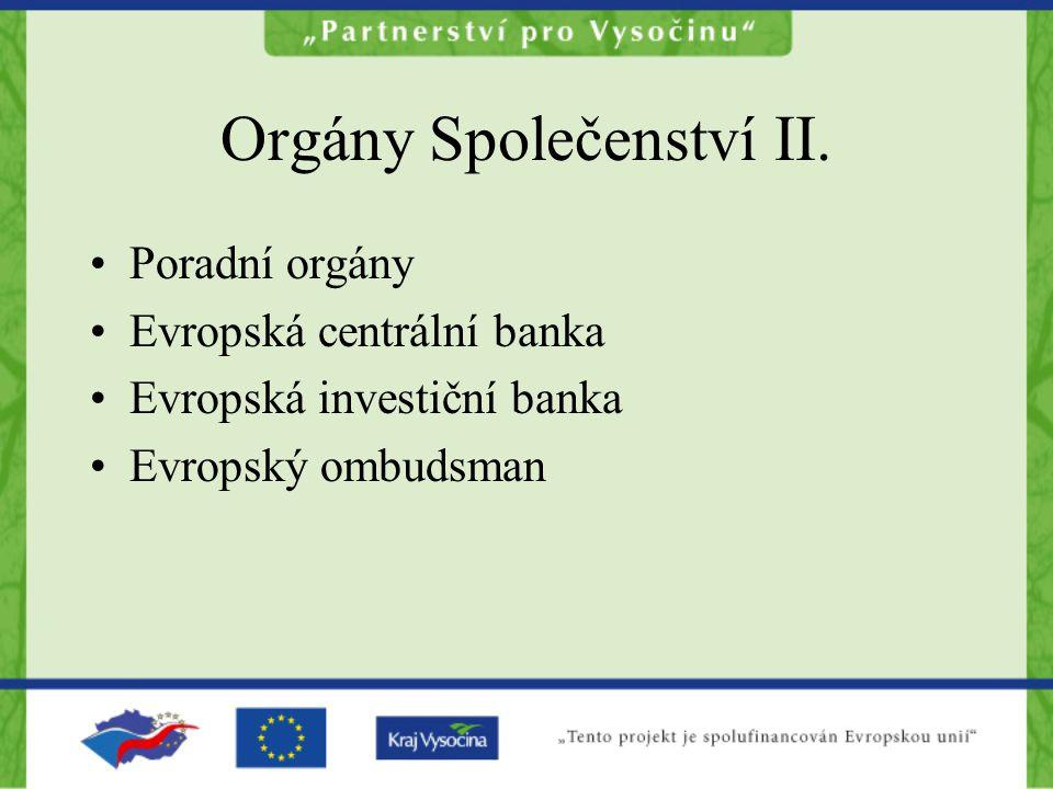 Orgány Společenství II. Poradní orgány Evropská centrální banka Evropská investiční banka Evropský ombudsman
