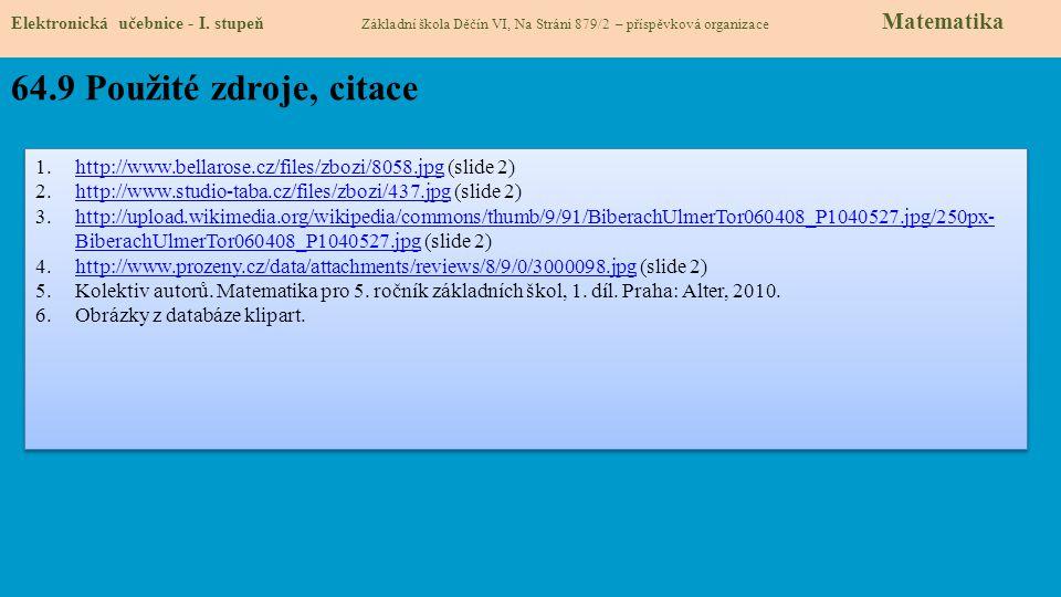 64.9 Použité zdroje, citace 1.http://www.bellarose.cz/files/zbozi/8058.jpg (slide 2)http://www.bellarose.cz/files/zbozi/8058.jpg 2.http://www.studio-t
