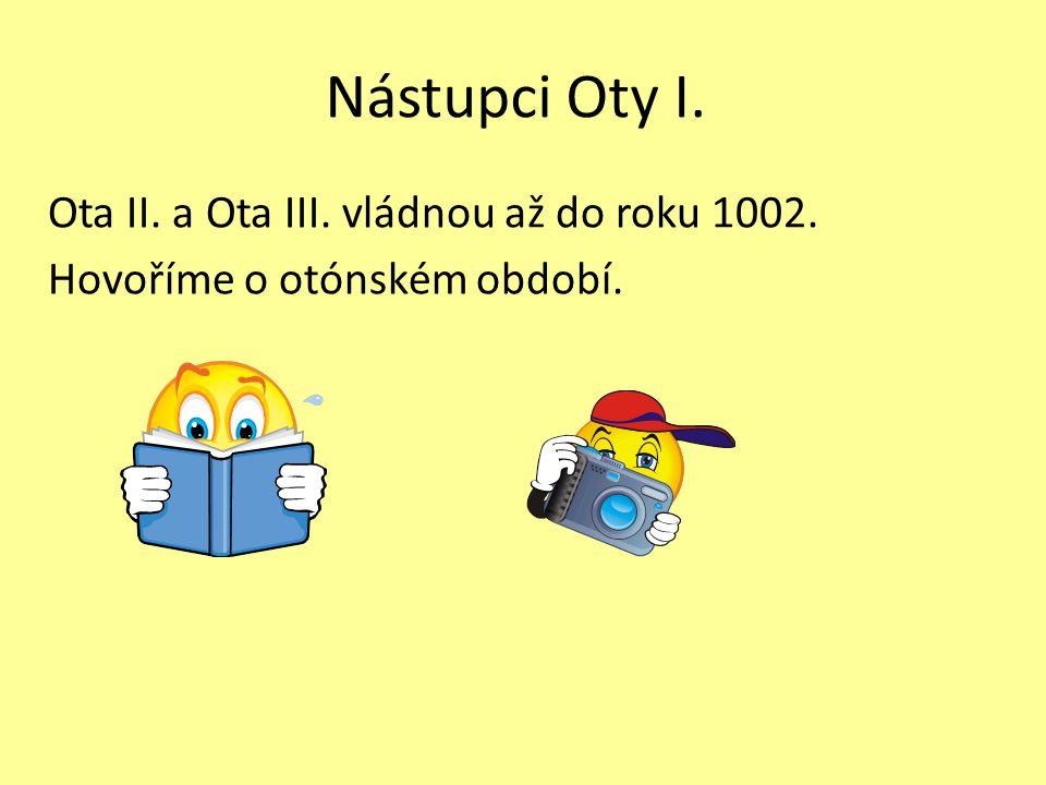 Nástupci Oty I. Ota II. a Ota III. vládnou až do roku 1002. Hovoříme o otónském období.