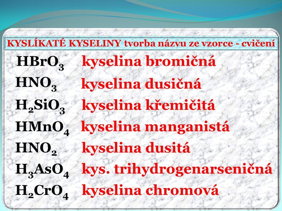 KYSLÍKATÉ KYSELINY tvorba názvu ze vzorce - cvičení kyselina bromičná kyselina dusičná kyselina křemičitá kyselina manganistá kyselina dusitá kys.
