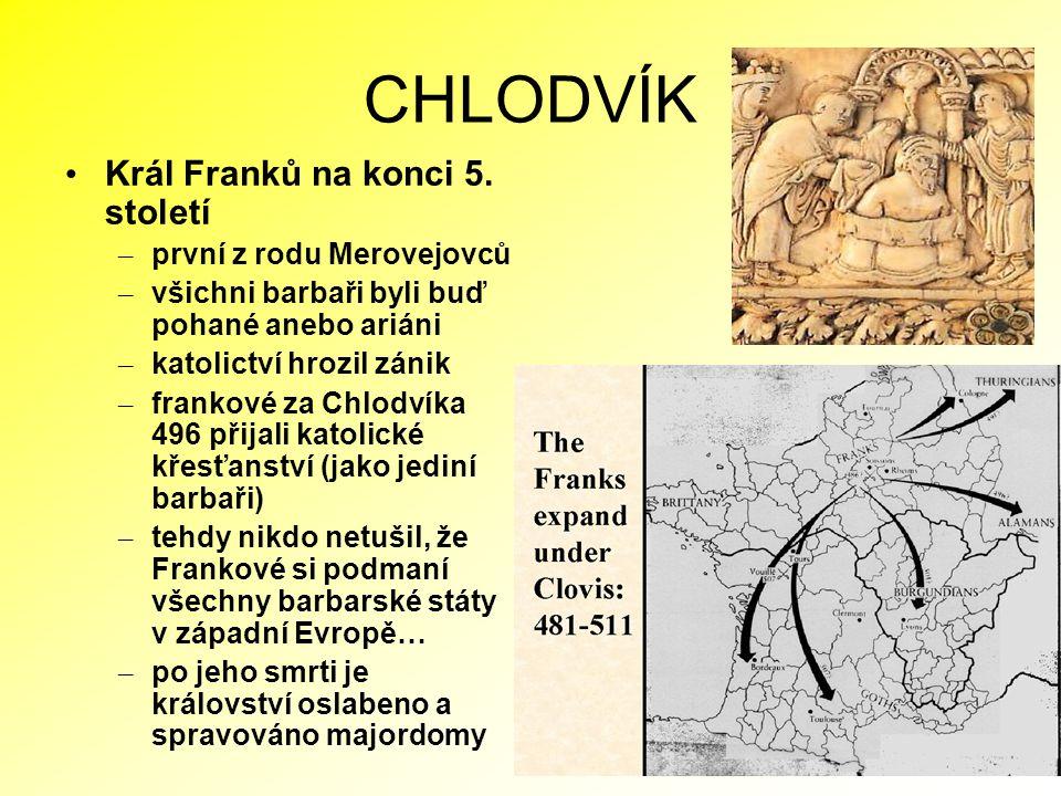 CHLODVÍK Král Franků na konci 5. století – první z rodu Merovejovců – všichni barbaři byli buď pohané anebo ariáni – katolictví hrozil zánik – frankov