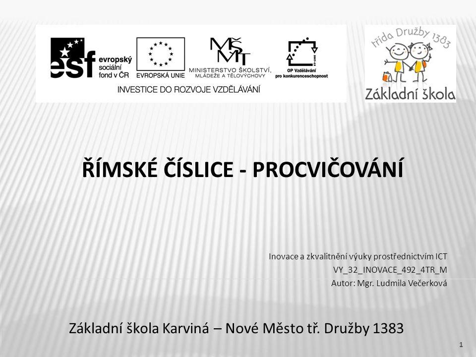 ŘÍMSKÉ ČÍSLICE - PROCVIČOVÁNÍ Základní škola Karviná – Nové Město tř.