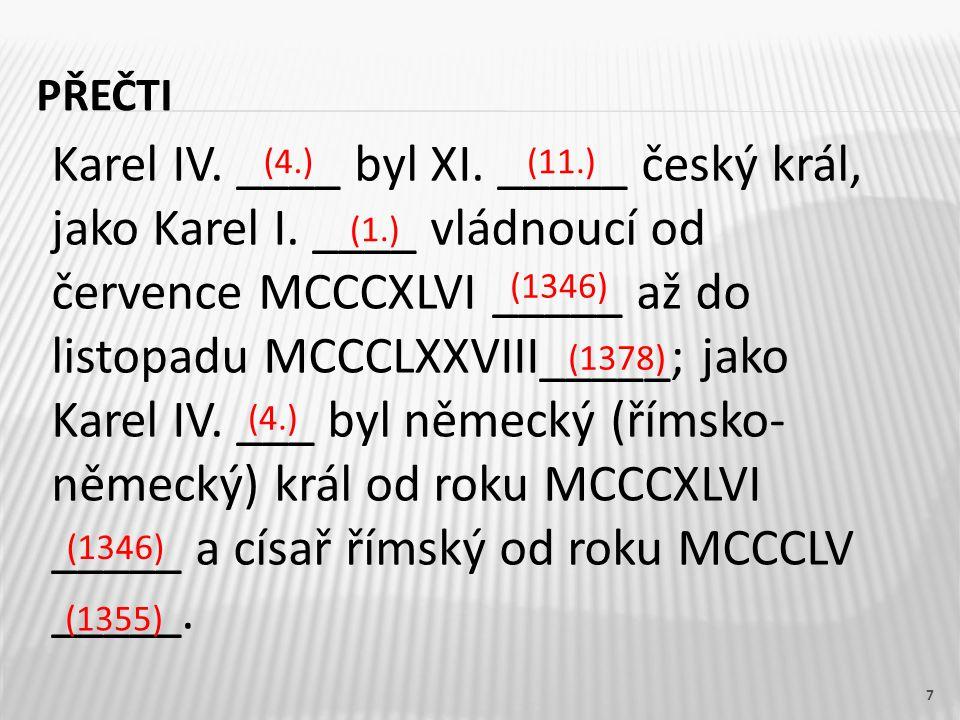 PŘEČTI 7 Karel IV.____ byl XI. _____ český král, jako Karel I.