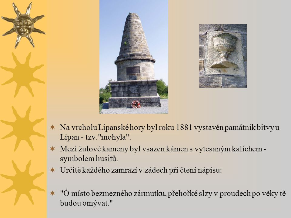  Na vrcholu Lipanské hory byl roku 1881 vystavěn památník bitvy u Lipan - tzv. mohyla .
