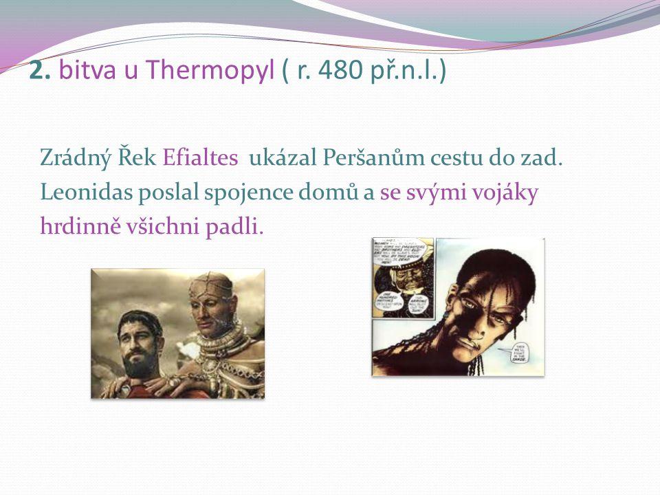 2. bitva u Thermopyl ( r. 480 př.n.l.) Řeckému vojsku velel spartský král Leonidas. Peršanů bylo 1, 5 miliónů vojáků. Řekové po tři dny odolávali přes