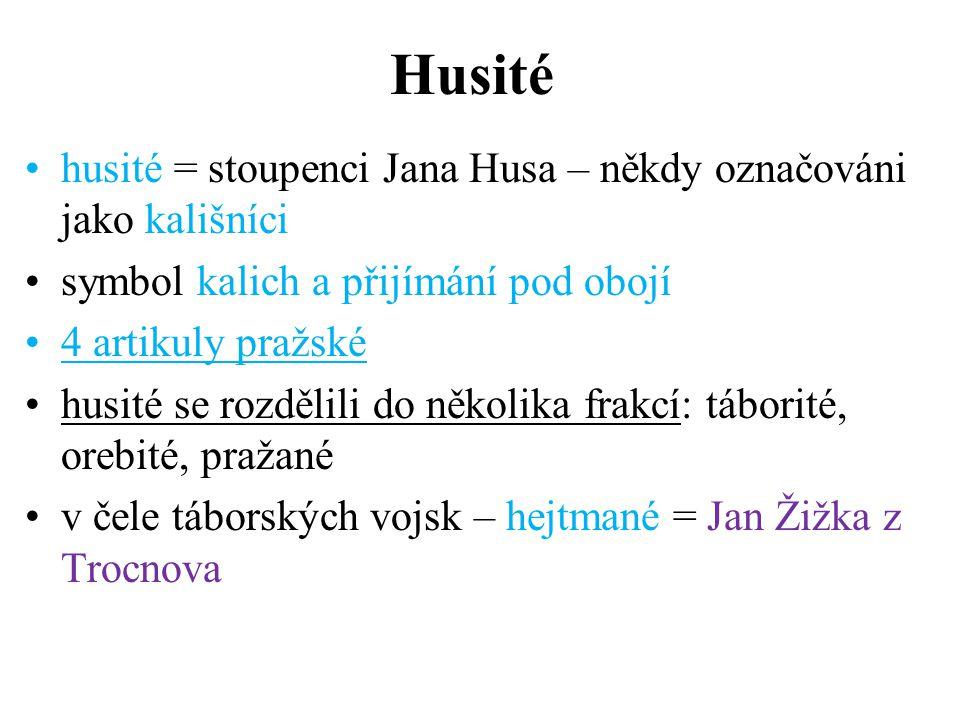 Husité husité = stoupenci Jana Husa – někdy označováni jako kališníci symbol kalich a přijímání pod obojí 4 artikuly pražské husité se rozdělili do ně