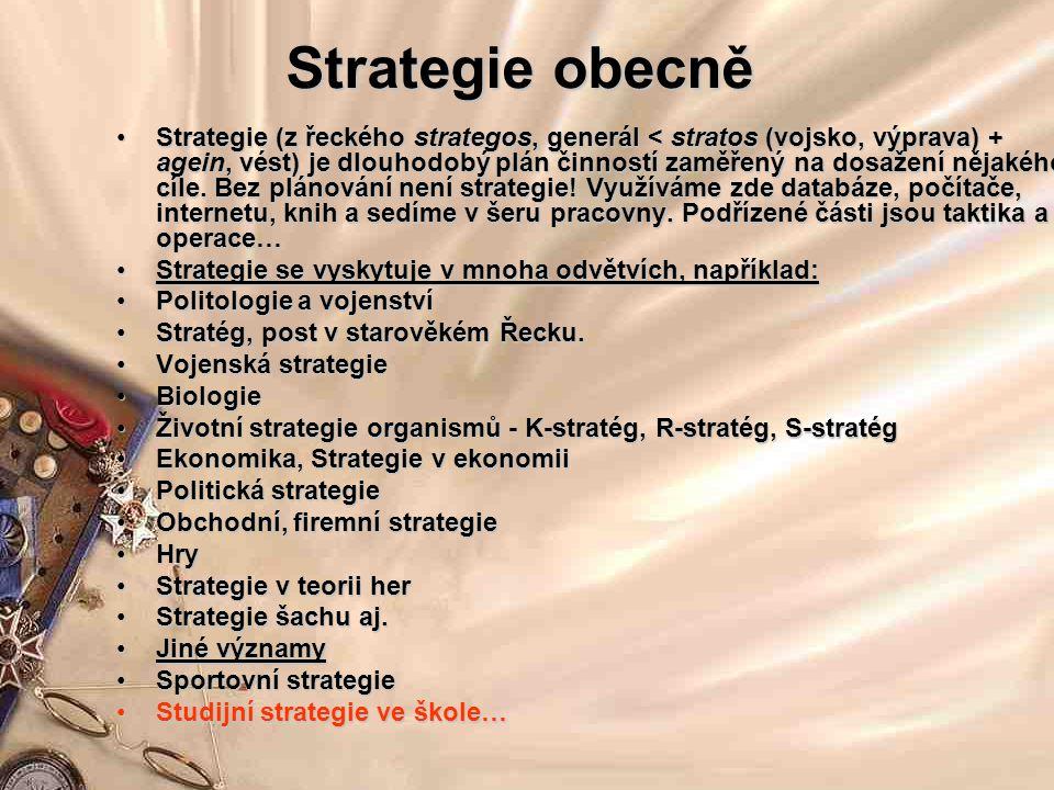 Strategie obecně Strategie (z řeckého strategos, generál < stratos (vojsko, výprava) + agein, vést) je dlouhodobý plán činností zaměřený na dosažení nějakého cíle.
