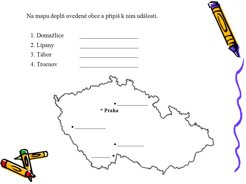 Na mapu doplň uvedené obce a připiš k nim události. 1. Domažlice ___________________ 2. Lipany ___________________ 3. Tábor___________________ 4. Troc