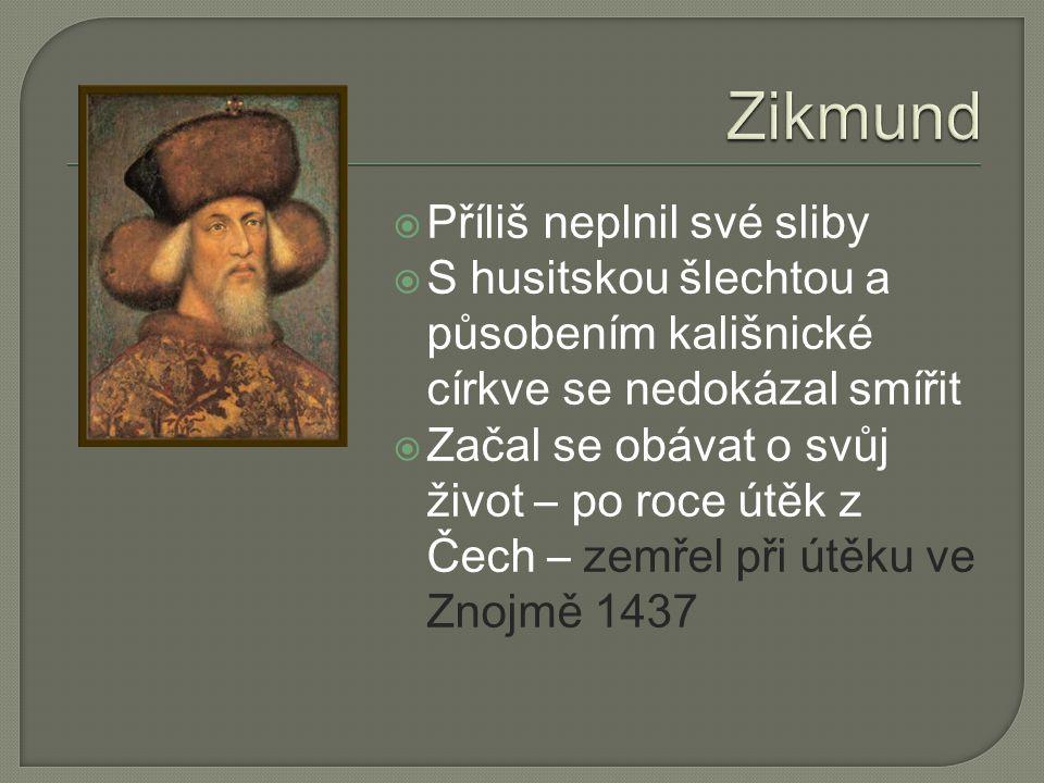  Příliš neplnil své sliby  S husitskou šlechtou a působením kališnické církve se nedokázal smířit  Začal se obávat o svůj život – po roce útěk z Čech – zemřel při útěku ve Znojmě 1437