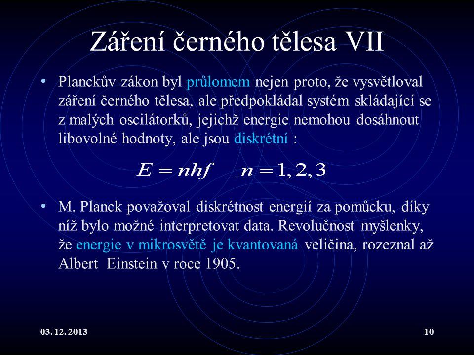 03. 12. 201310 Záření černého tělesa VII Planckův zákon byl průlomem nejen proto, že vysvětloval záření černého tělesa, ale předpokládal systém skláda