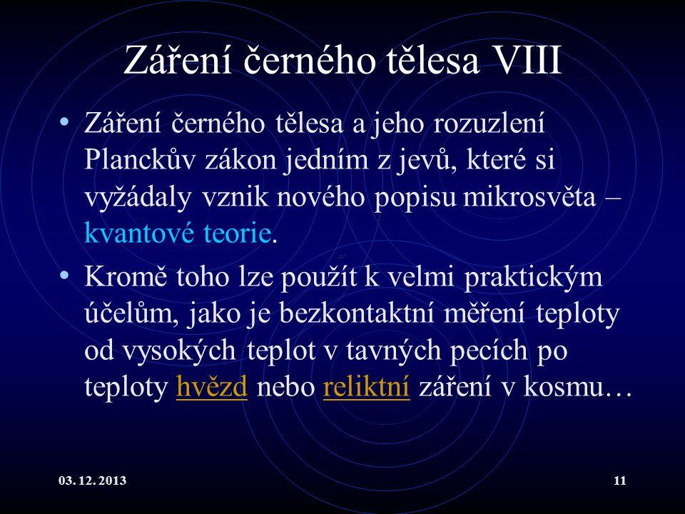 03. 12. 201311 Záření černého tělesa VIII Záření černého tělesa a jeho rozuzlení Planckův zákon jedním z jevů, které si vyžádaly vznik nového popisu m
