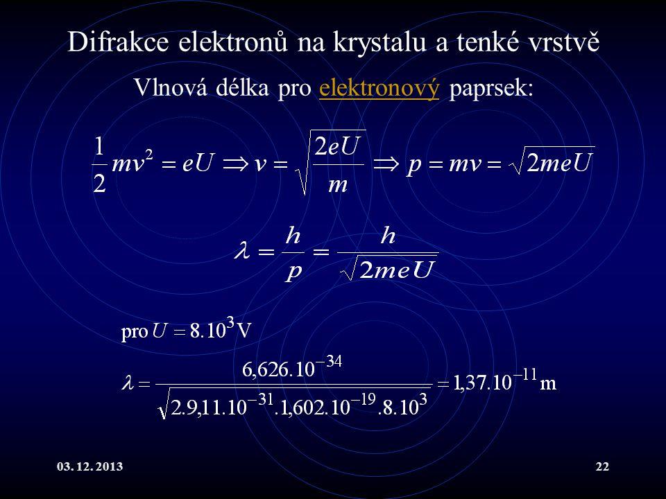 03. 12. 201322 Vlnová délka pro elektronový paprsek:elektronový Difrakce elektronů na krystalu a tenké vrstvě