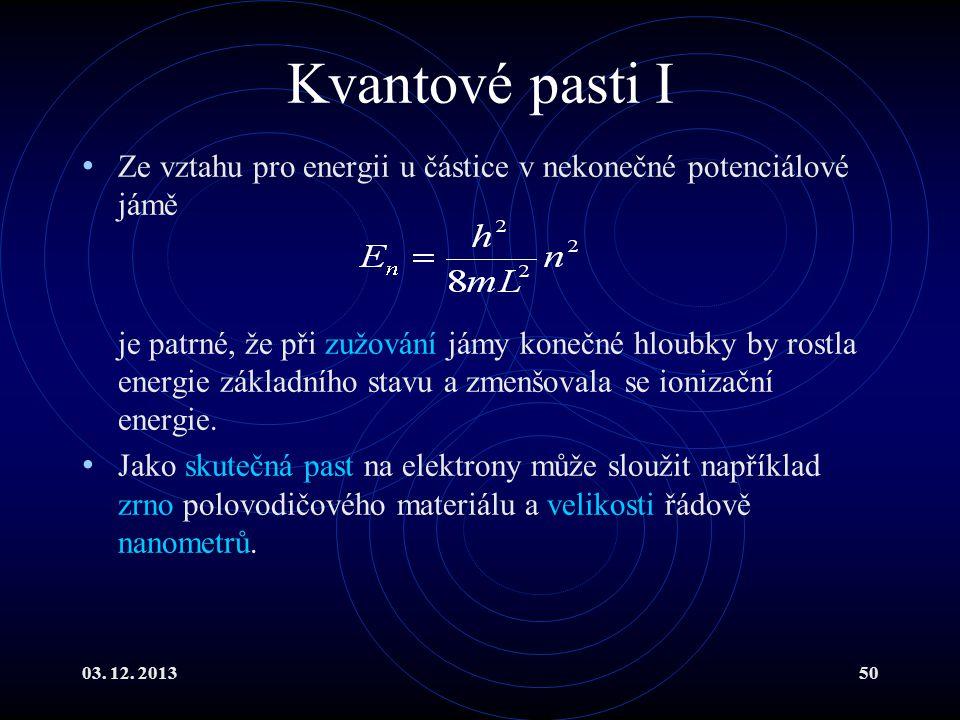 03. 12. 201350 Kvantové pasti I Ze vztahu pro energii u částice v nekonečné potenciálové jámě je patrné, že při zužování jámy konečné hloubky by rostl