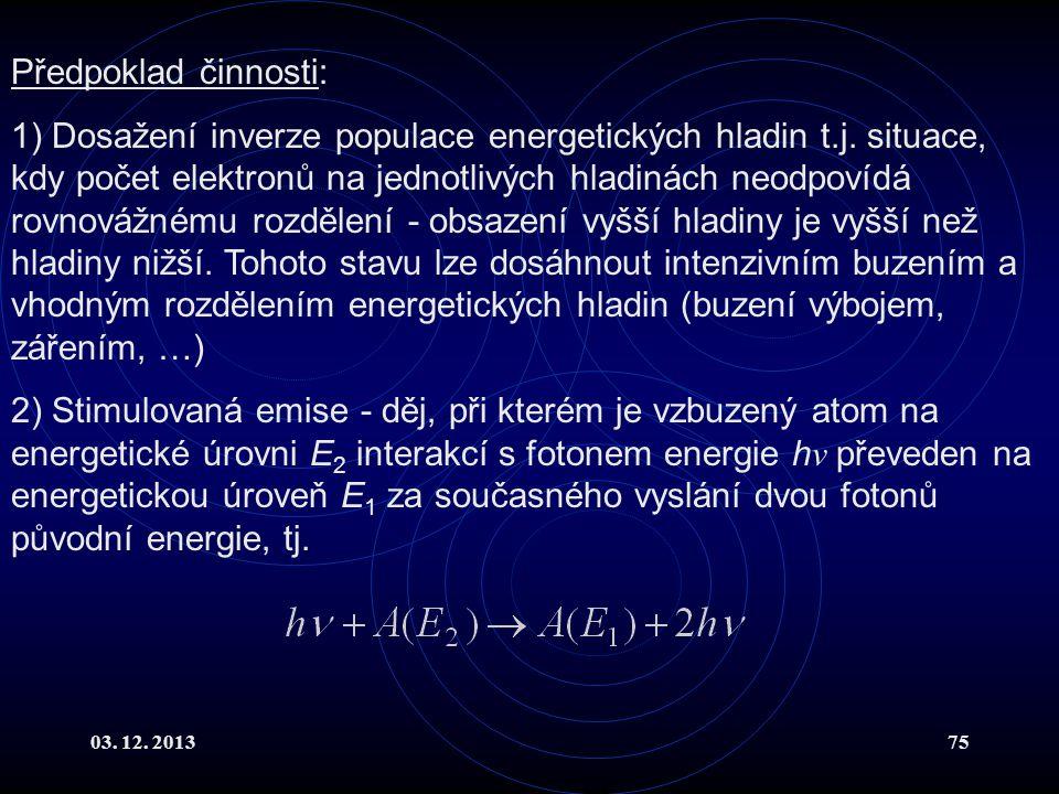 03. 12. 201375 Předpoklad činnosti: 1) Dosažení inverze populace energetických hladin t.j. situace, kdy počet elektronů na jednotlivých hladinách neod