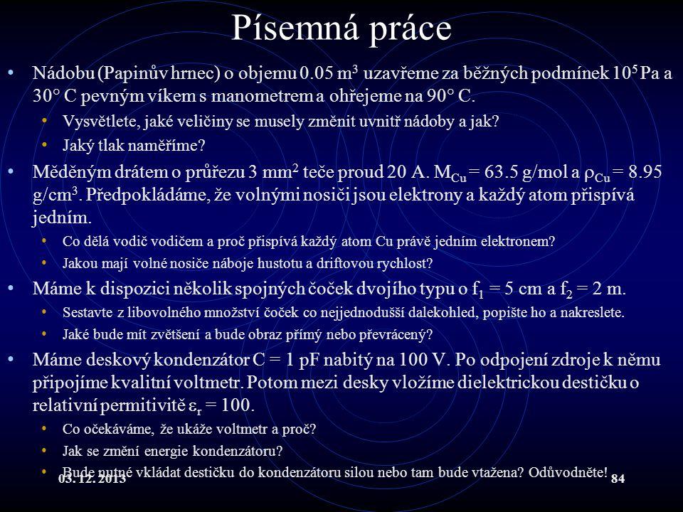 03. 12. 201384 Písemná práce Nádobu (Papinův hrnec) o objemu 0.05 m 3 uzavřeme za běžných podmínek 10 5 Pa a 30° C pevným víkem s manometrem a ohřejem
