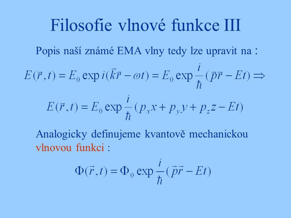 Filosofie vlnové funkce III Popis naší známé EMA vlny tedy lze upravit na : Analogicky definujeme kvantově mechanickou vlnovou funkci :