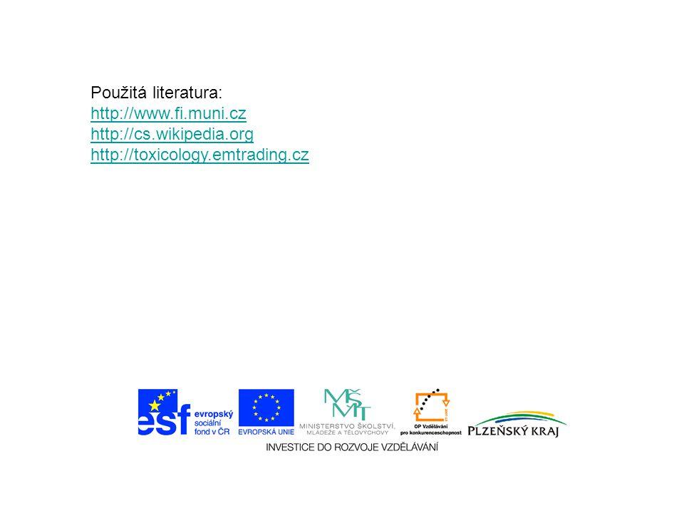 Použitá literatura: http://www.fi.muni.cz http://cs.wikipedia.org http://toxicology.emtrading.cz