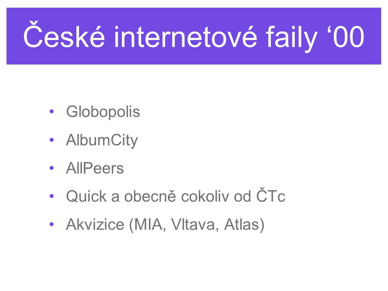 České internetové faily '00 Globopolis AlbumCity AllPeers Quick a obecně cokoliv od ČTc Akvizice (MIA, Vltava, Atlas)