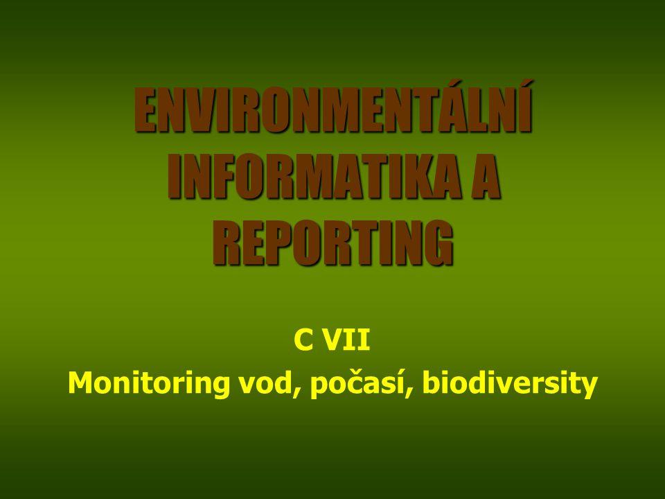 ENVIRONMENTÁLNÍ INFORMATIKA A REPORTING C VII Monitoring vod, počasí, biodiversity