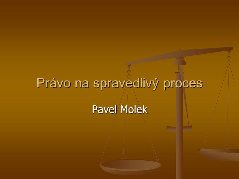 Právo na spravedlivý proces Pavel Molek