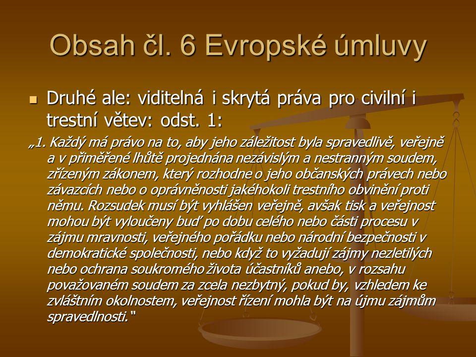 Obsah čl. 6 Evropské úmluvy Druhé ale: viditelná i skrytá práva pro civilní i trestní větev: odst. 1: Druhé ale: viditelná i skrytá práva pro civilní