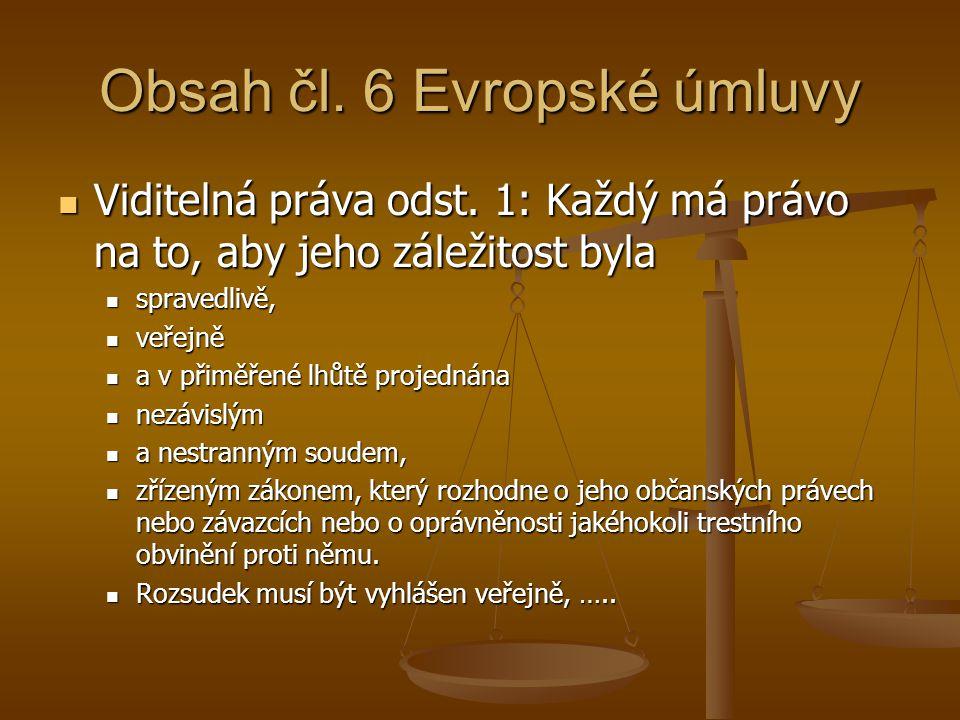 Obsah čl. 6 Evropské úmluvy Viditelná práva odst. 1: Každý má právo na to, aby jeho záležitost byla Viditelná práva odst. 1: Každý má právo na to, aby