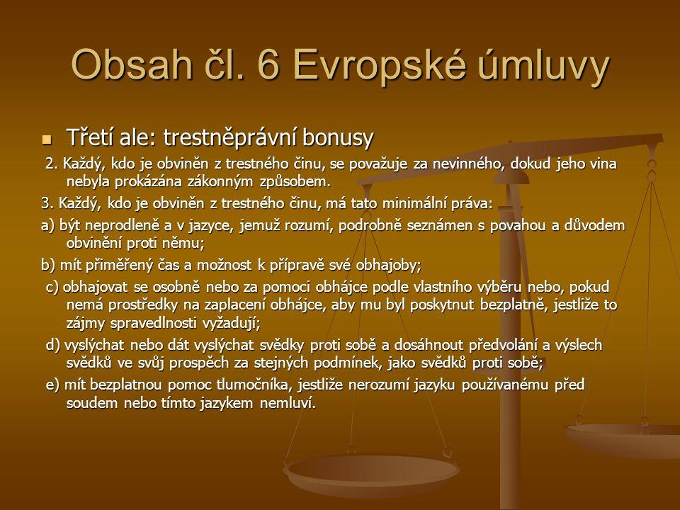 Obsah čl. 6 Evropské úmluvy Třetí ale: trestněprávní bonusy Třetí ale: trestněprávní bonusy 2. Každý, kdo je obviněn z trestného činu, se považuje za