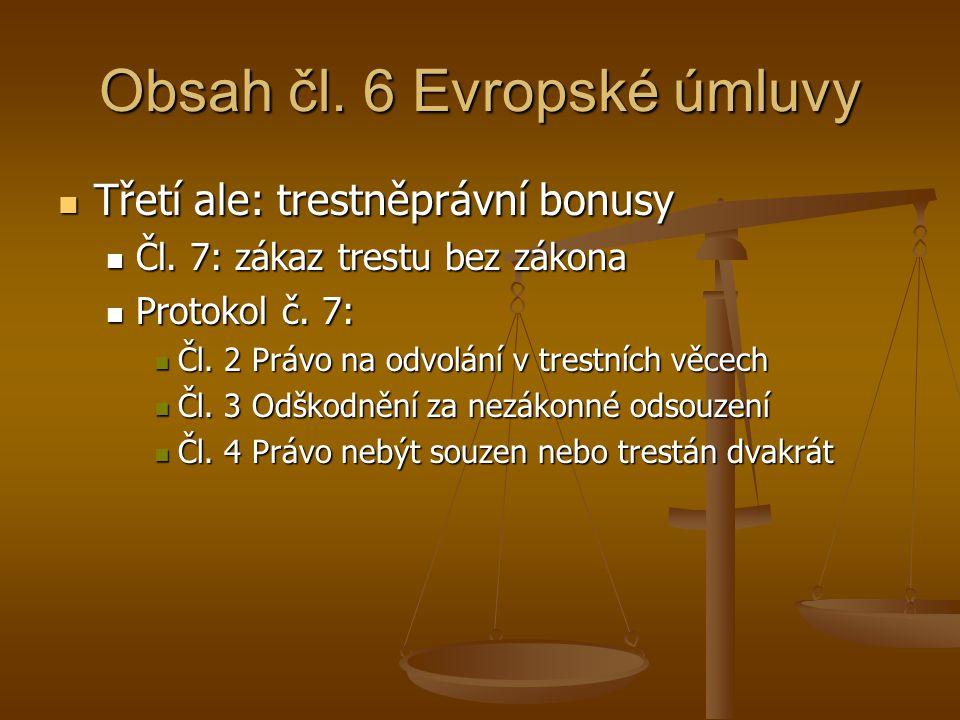 Obsah čl. 6 Evropské úmluvy Třetí ale: trestněprávní bonusy Třetí ale: trestněprávní bonusy Čl. 7: zákaz trestu bez zákona Čl. 7: zákaz trestu bez zák