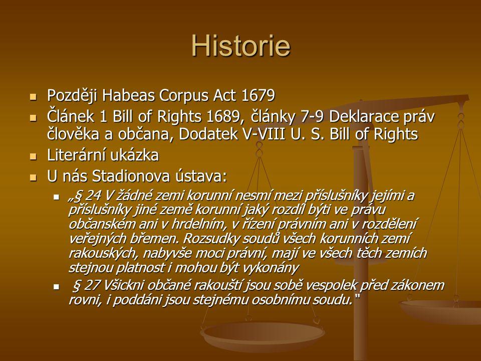 Historie Později Habeas Corpus Act 1679 Později Habeas Corpus Act 1679 Článek 1 Bill of Rights 1689, články 7-9 Deklarace práv člověka a občana, Dodat