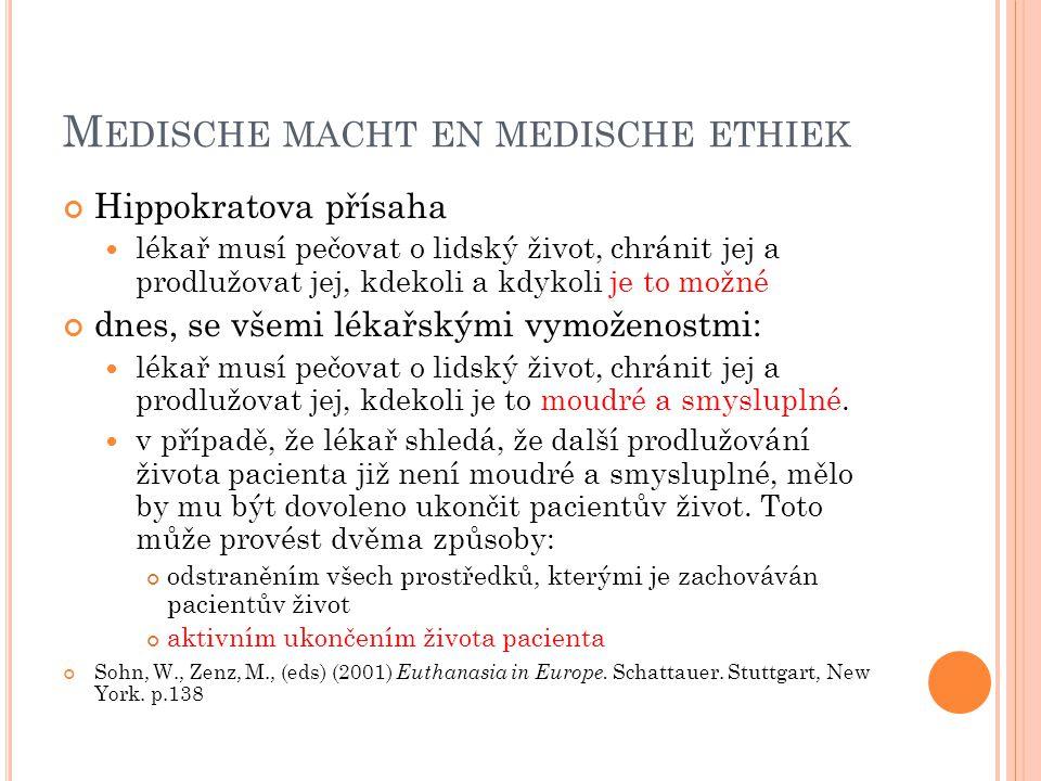 M EDISCHE MACHT EN MEDISCHE ETHIEK Hippokratova přísaha lékař musí pečovat o lidský život, chránit jej a prodlužovat jej, kdekoli a kdykoli je to možn