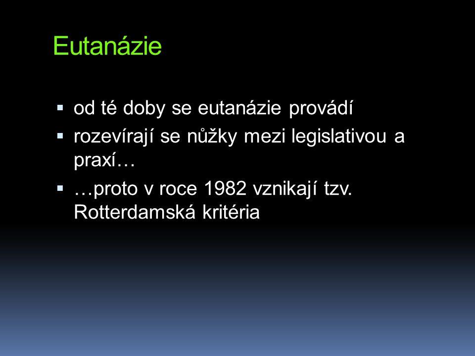 Eutanázie  od té doby se eutanázie provádí  rozevírají se nůžky mezi legislativou a praxí…  …proto v roce 1982 vznikají tzv. Rotterdamská kritéria