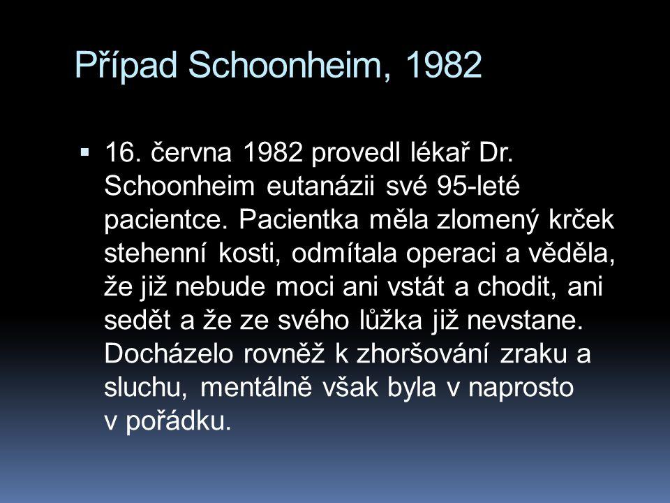 Případ Schoonheim, 1982  16. června 1982 provedl lékař Dr. Schoonheim eutanázii své 95-leté pacientce. Pacientka měla zlomený krček stehenní kosti, o