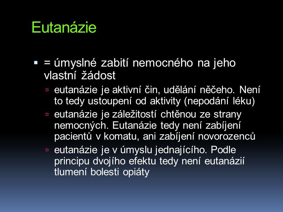 Eutanázie  = úmyslné zabití nemocného na jeho vlastní žádost  eutanázie je aktivní čin, udělání něčeho. Není to tedy ustoupení od aktivity (nepodání