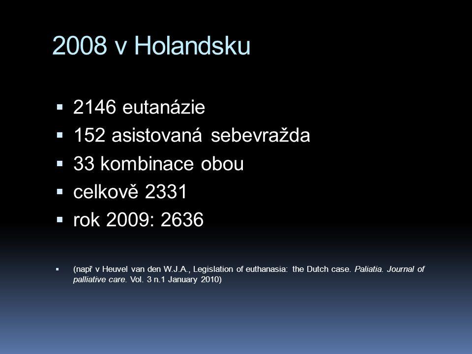2008 v Holandsku  2146 eutanázie  152 asistovaná sebevražda  33 kombinace obou  celkově 2331  rok 2009: 2636  (např v Heuvel van den W.J.A., Leg