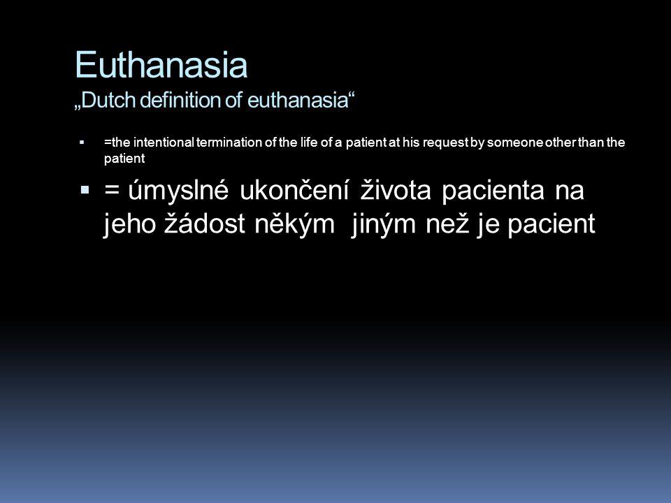 Eutanázie aktivní aktivní č in léka ř e na aktivní žádost pacienta nonvoluntární eutanázie (nonvoluntary euthanasia) pacient není schopen artikulovat, léka ř provede euthanasii involuntární eutanázie (involuntary euthanasia) ignoruje autonomii a práva postiženého a potenciáln ě m ů že zp ů sobit usmrcení nevinné ob ě ti nemusí být odlišitelná od vraždy (Edge, R.S., Groves, J.R.