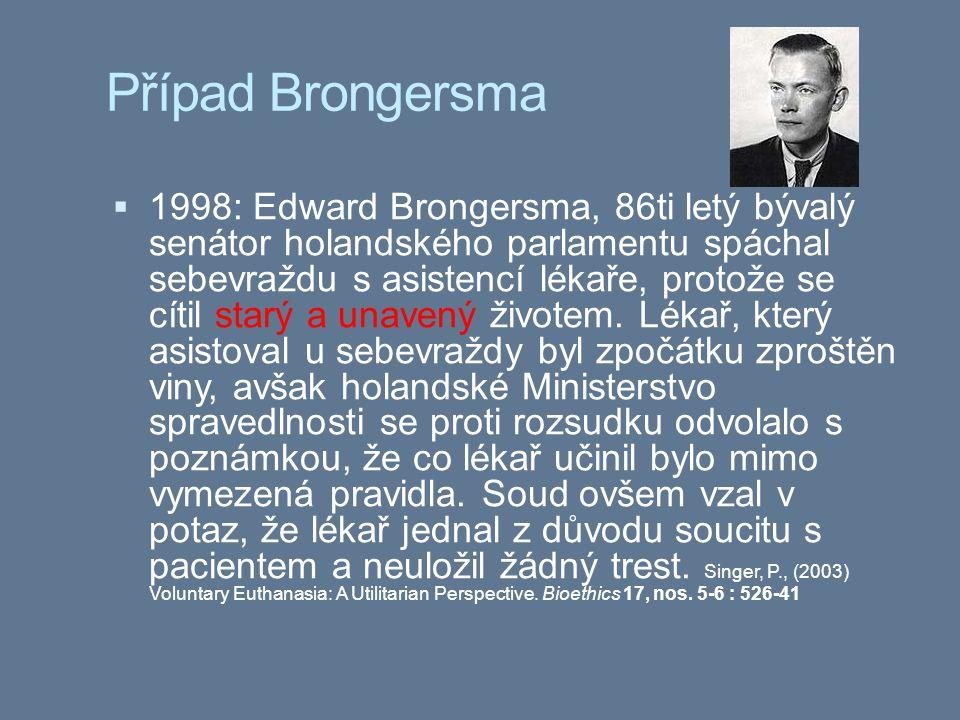 Případ Brongersma  1998: Edward Brongersma, 86ti letý bývalý senátor holandského parlamentu spáchal sebevraždu s asistencí lékaře, protože se cítil starý a unavený životem.