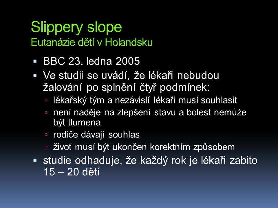 Slippery slope Eutanázie dětí v Holandsku  BBC 23. ledna 2005  Ve studii se uvádí, že lékaři nebudou žalování po splnění čtyř podmínek:  lékařský t