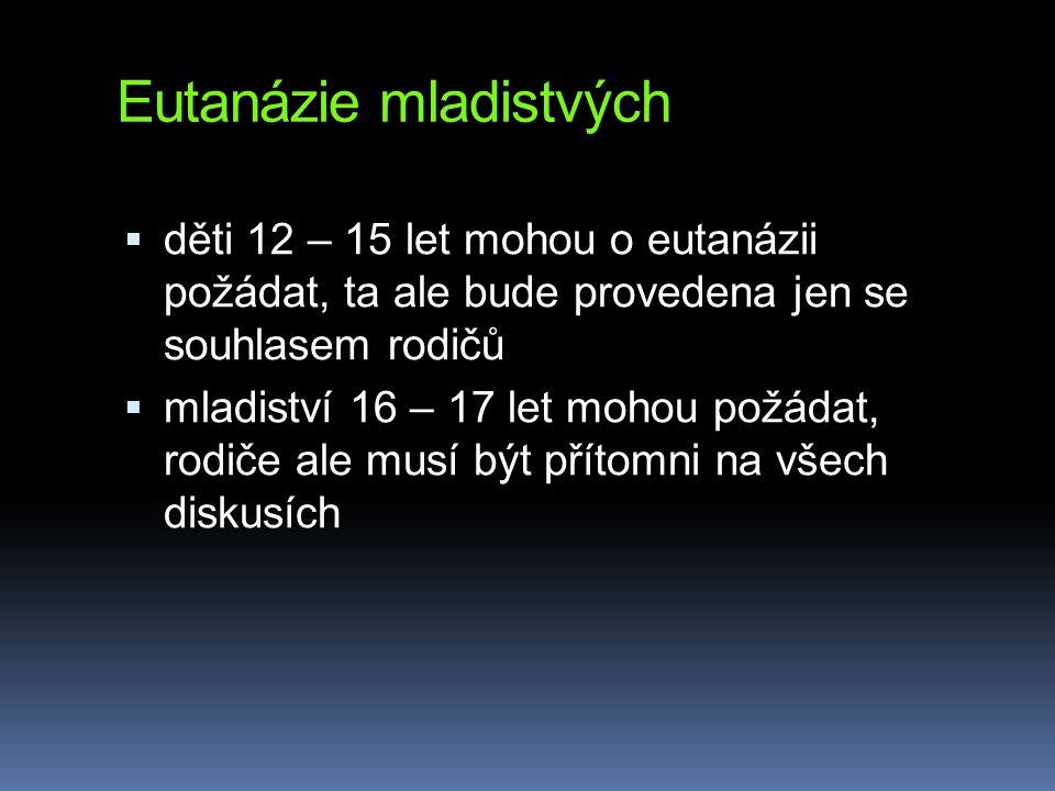 Eutanázie mladistvých  děti 12 – 15 let mohou o eutanázii požádat, ta ale bude provedena jen se souhlasem rodičů  mladiství 16 – 17 let mohou požádat, rodiče ale musí být přítomni na všech diskusích