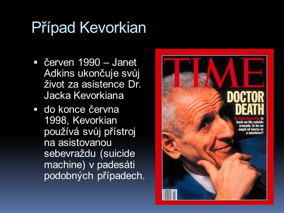 Případ Kevorkian  červen 1990 – Janet Adkins ukončuje svůj život za asistence Dr. Jacka Kevorkiana  do konce června 1998, Kevorkian používá svůj pří