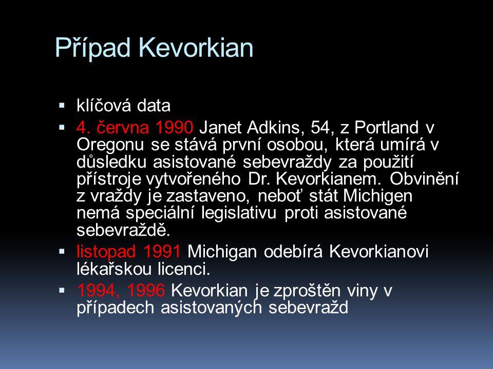 Případ Kevorkian  klíčová data  4. června 1990 Janet Adkins, 54, z Portland v Oregonu se stává první osobou, která umírá v důsledku asistované sebev