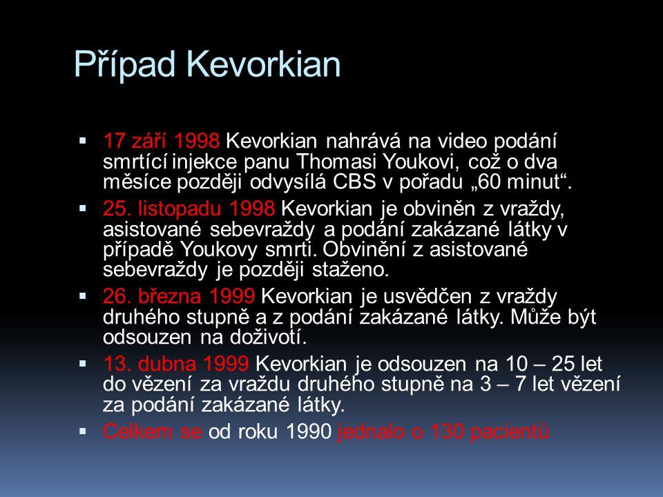 """Případ Kevorkian  17 září 1998 Kevorkian nahrává na video podání smrtící injekce panu Thomasi Youkovi, což o dva měsíce později odvysílá CBS v pořadu """"60 minut ."""