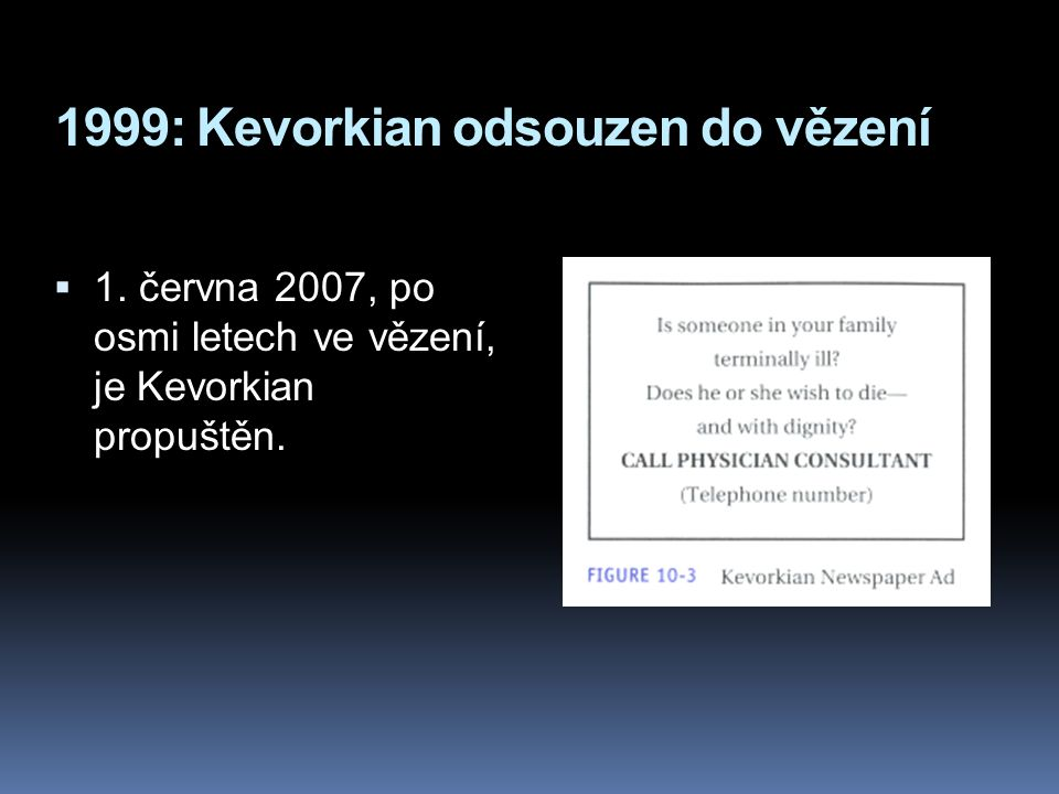 1999: Kevorkian odsouzen do vězení  1. června 2007, po osmi letech ve vězení, je Kevorkian propuštěn.