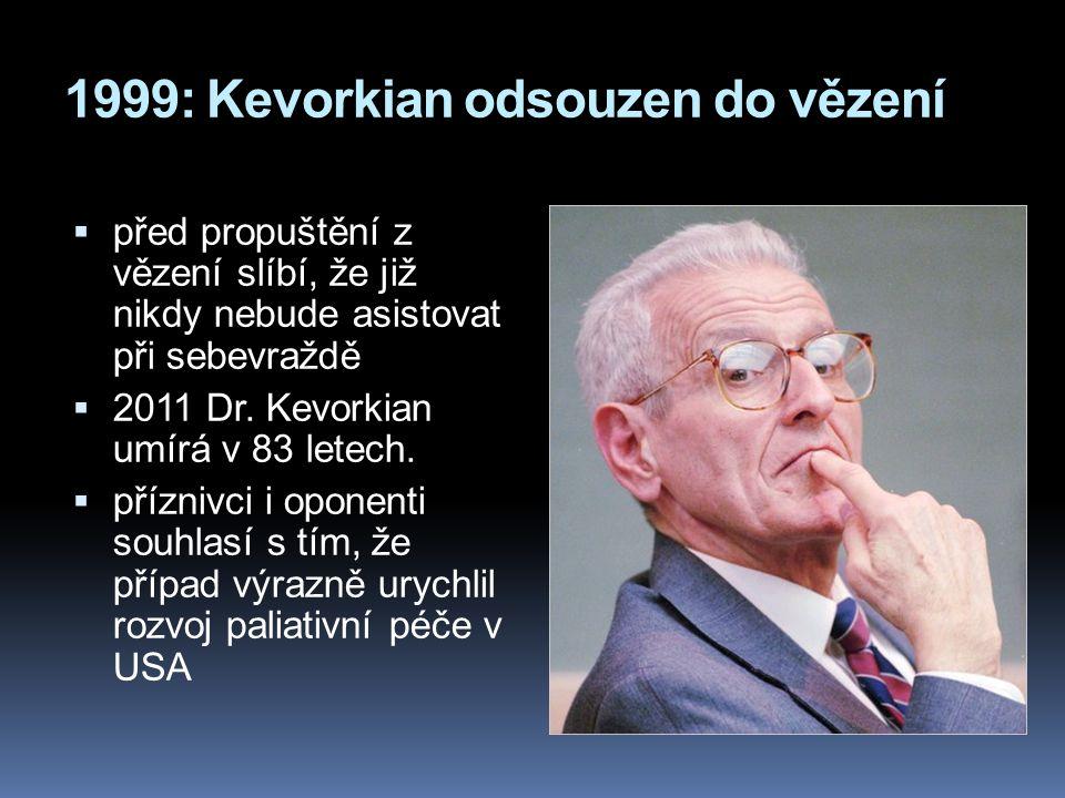 1999: Kevorkian odsouzen do vězení  před propuštění z vězení slíbí, že již nikdy nebude asistovat při sebevraždě  2011 Dr.