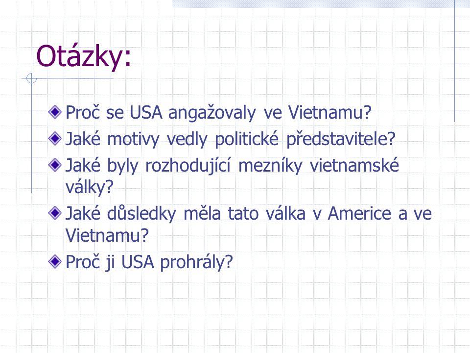 Otázky: Proč se USA angažovaly ve Vietnamu? Jaké motivy vedly politické představitele? Jaké byly rozhodující mezníky vietnamské války? Jaké důsledky m