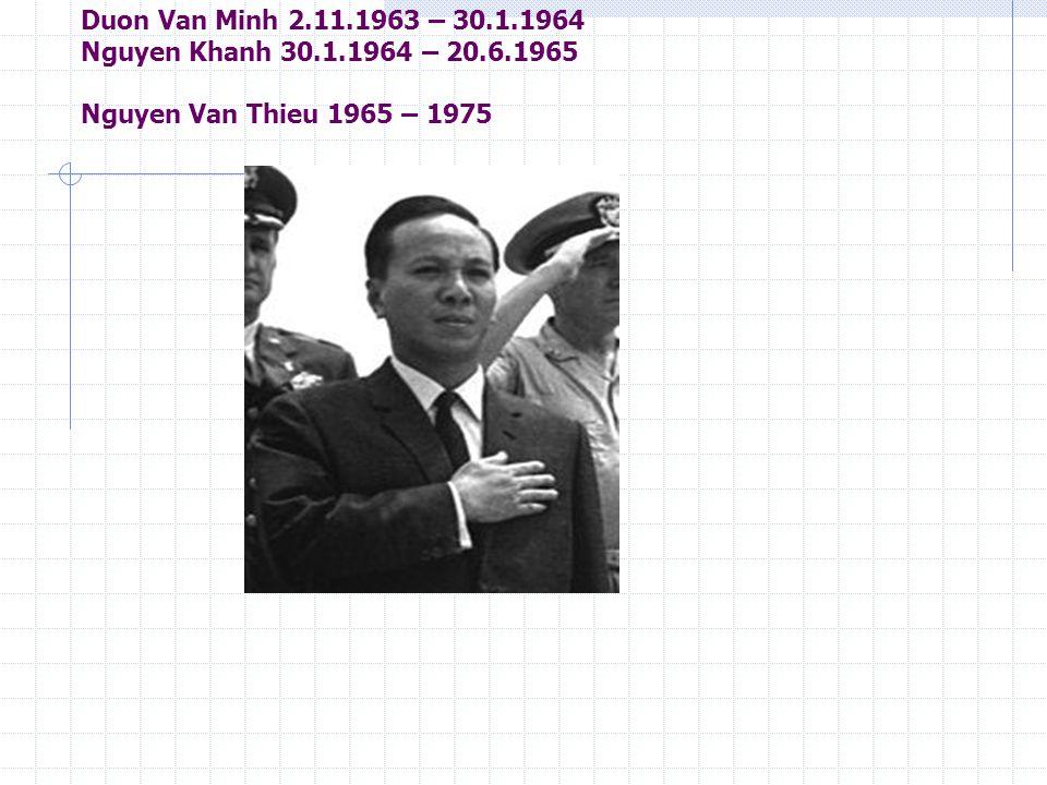 Duon Van Minh 2.11.1963 – 30.1.1964 Nguyen Khanh 30.1.1964 – 20.6.1965 Nguyen Van Thieu 1965 – 1975