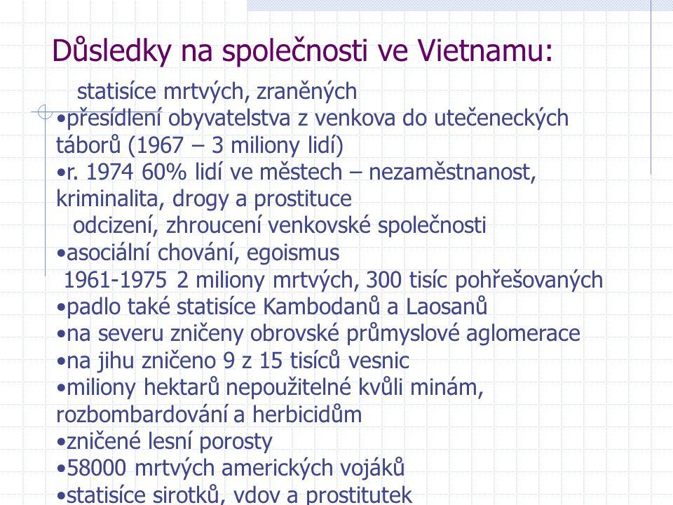 Důsledky na společnosti ve Vietnamu: statisíce mrtvých, zraněných přesídlení obyvatelstva z venkova do utečeneckých táborů (1967 – 3 miliony lidí) r.