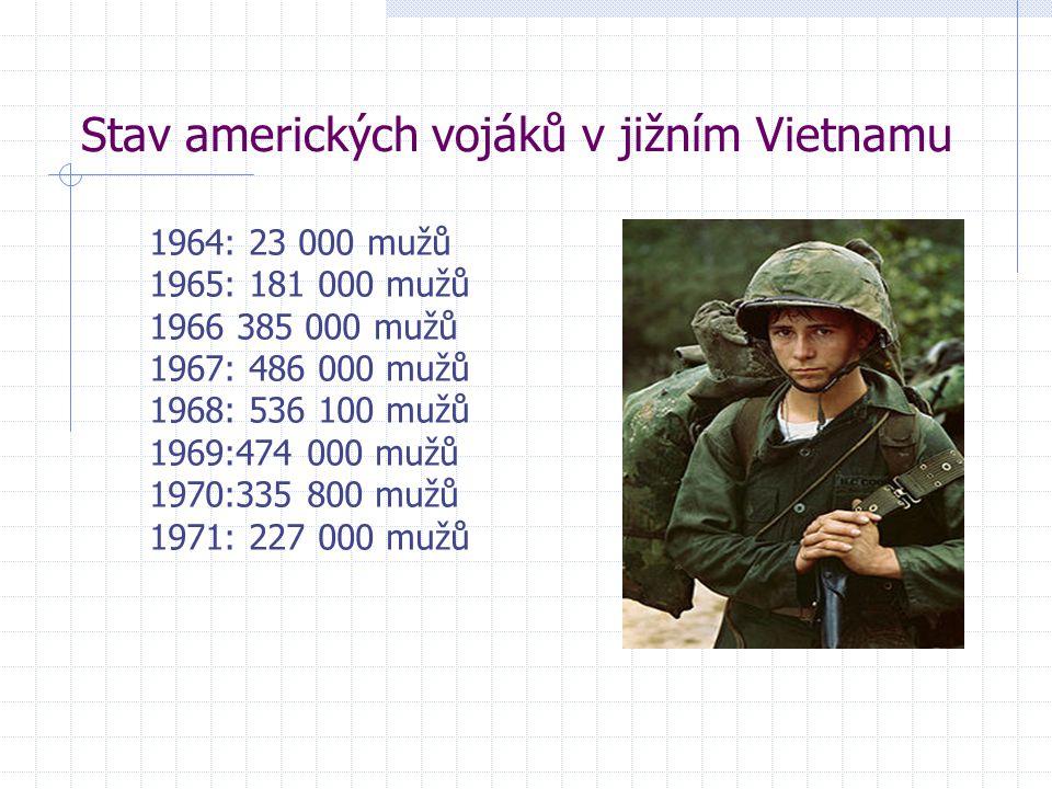 Stav amerických vojáků v jižním Vietnamu 1964: 23 000 mužů 1965: 181 000 mužů 1966 385 000 mužů 1967: 486 000 mužů 1968: 536 100 mužů 1969:474 000 mužů 1970:335 800 mužů 1971: 227 000 mužů
