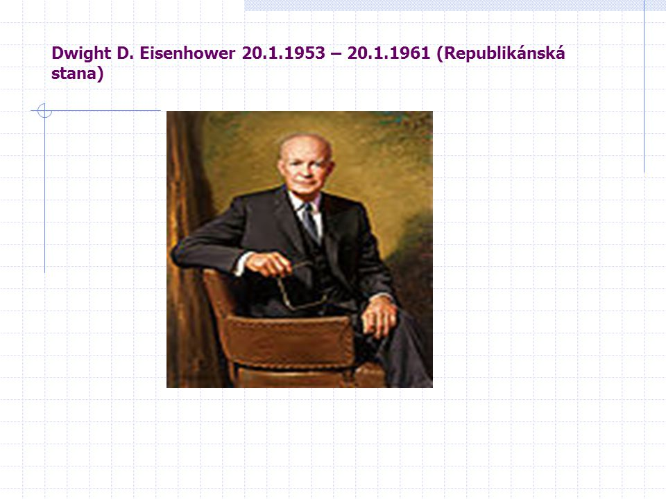 Dwight D. Eisenhower 20.1.1953 – 20.1.1961 (Republikánská stana)
